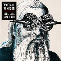 Wallace_Vanborn-Lions_Liars_ Guns_And_God